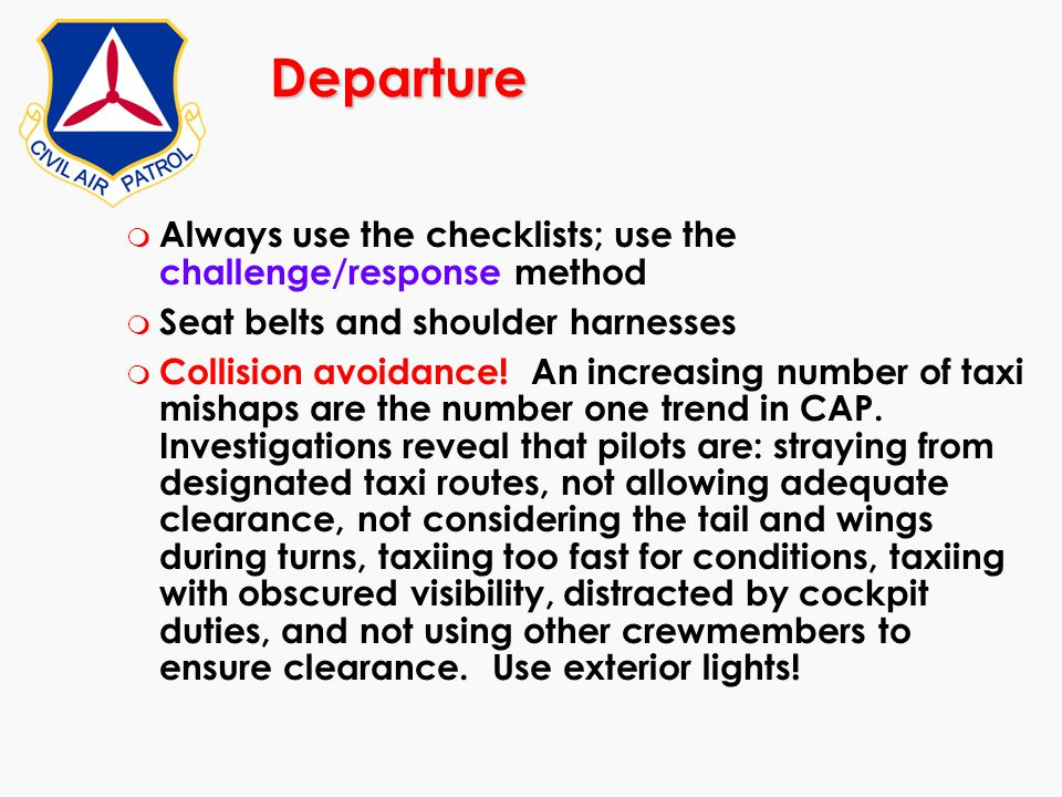 Departure m Always use the checklists; use the challenge/response method m Seat belts and shoulder harnesses m Collision avoidance! An increasing numb
