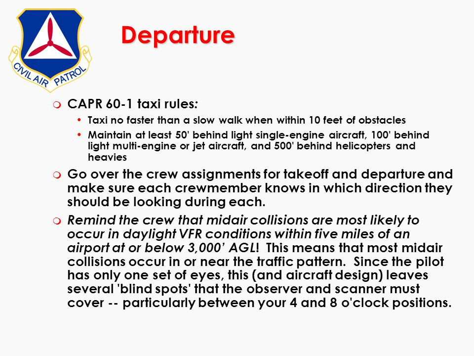 Departure m CAPR 60-1 taxi rules : Taxi no faster than a slow walk when within 10 feet of obstacles Maintain at least 50' behind light single-engine a