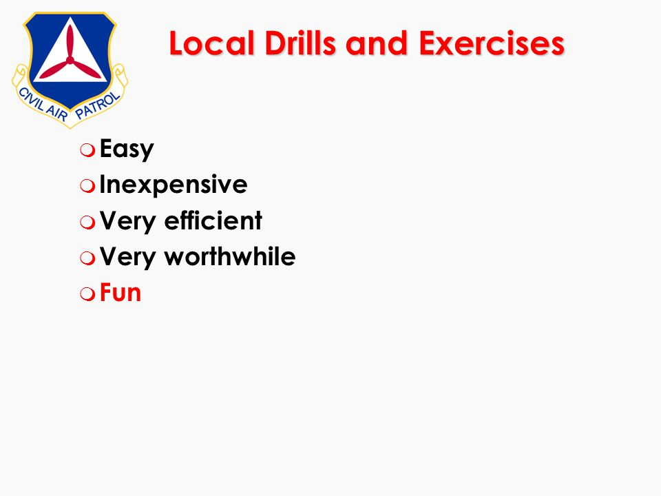 Local Drills and Exercises m Easy m Inexpensive m Very efficient m Very worthwhile m Fun