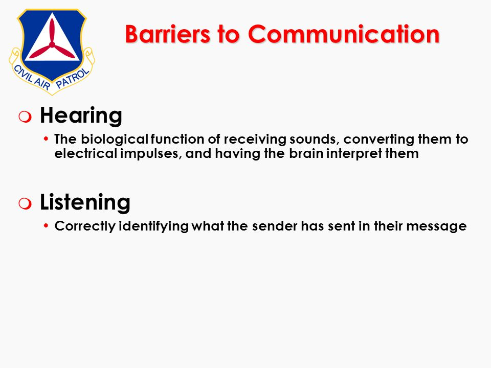 Barriers to Communication m Hearing The biological function of receiving sounds, converting them to electrical impulses, and having the brain interpre