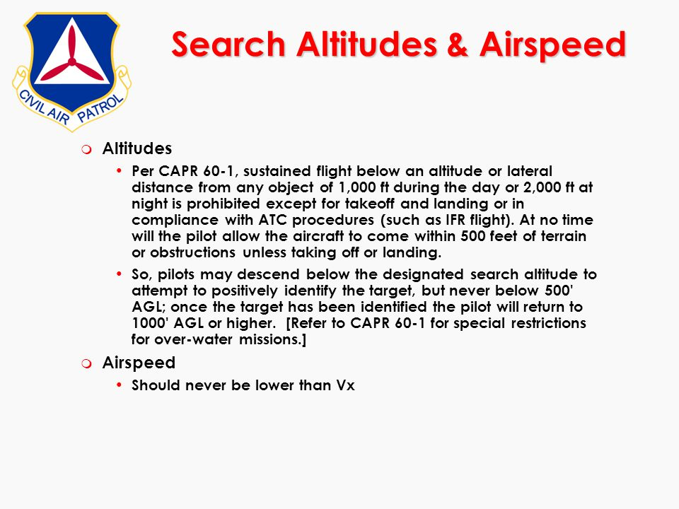 Search Altitudes & Airspeed m Altitudes Per CAPR 60-1, sustained flight below an altitude or lateral distance from any object of 1,000 ft during the d