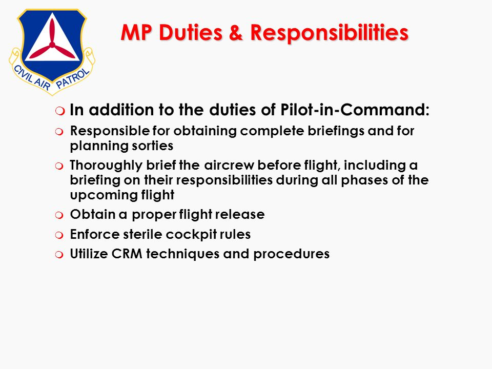 m In addition to the duties of Pilot-in-Command: m Responsible for obtaining complete briefings and for planning sorties m Thoroughly brief the aircre