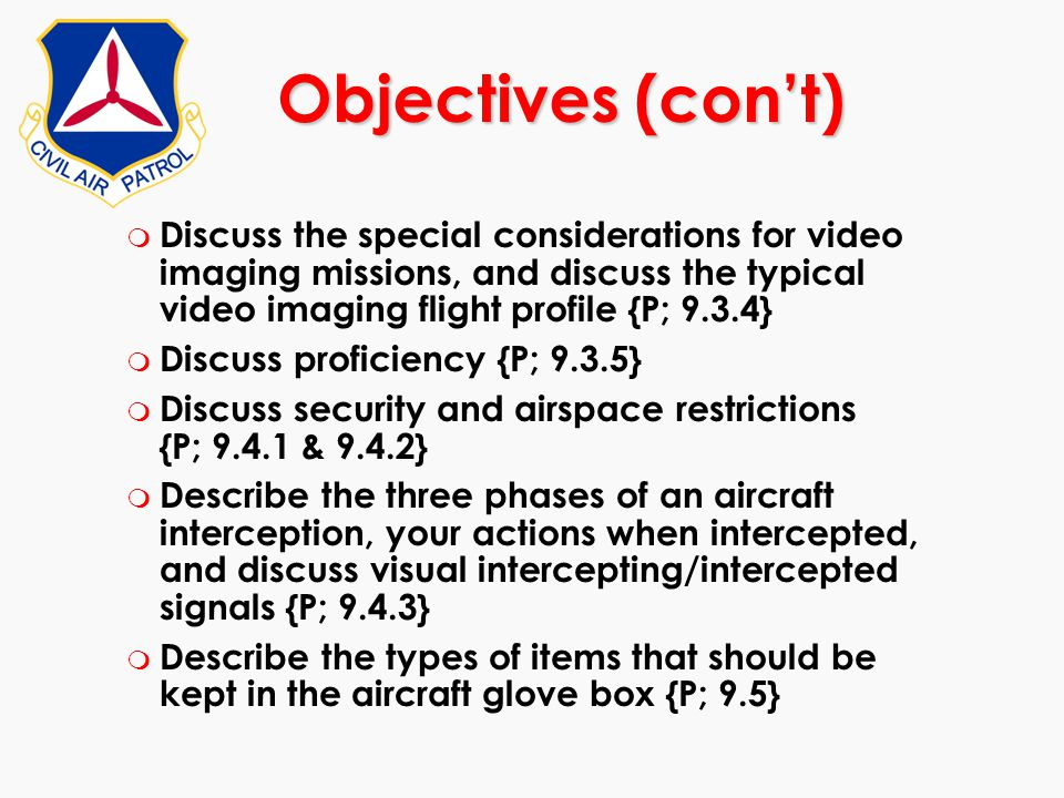 Objectives (con't) m Discuss the special considerations for video imaging missions, and discuss the typical video imaging flight profile {P; 9.3.4} m