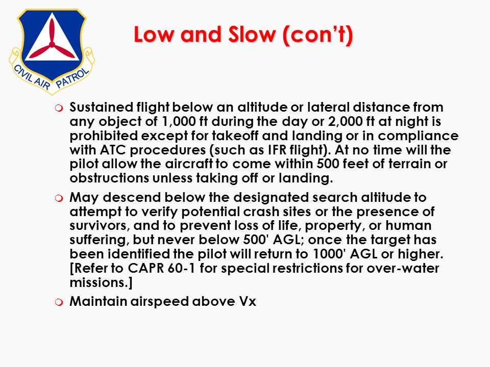 Low and Slow (con't) m Sustained flight below an altitude or lateral distance from any object of 1,000 ft during the day or 2,000 ft at night is prohi