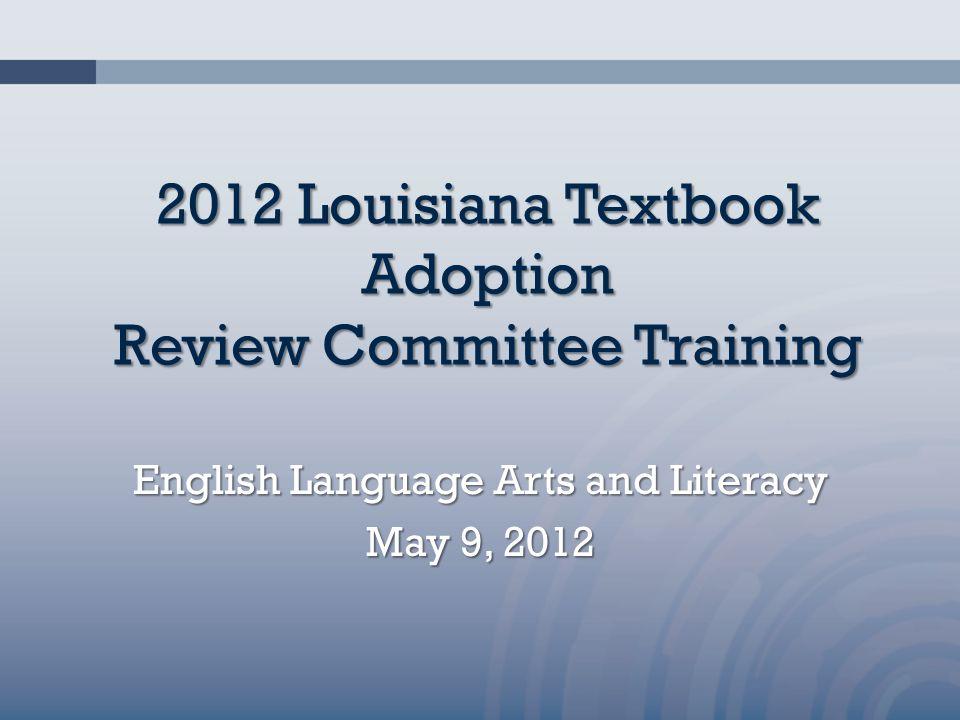 2012 Louisiana Textbook Adoption Review Committee Training English Language Arts and Literacy May 9, 2012