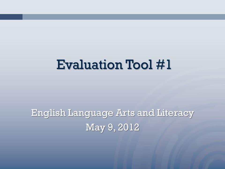 Evaluation Tool #1 English Language Arts and Literacy May 9, 2012