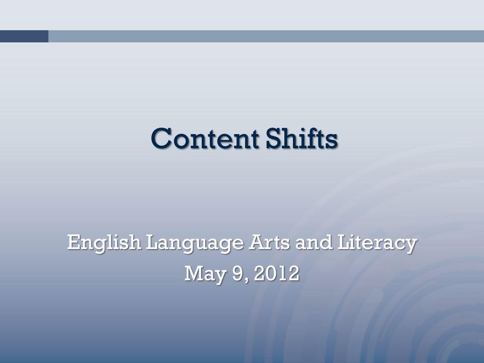 Content Shifts English Language Arts and Literacy May 9, 2012