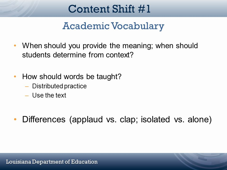 Louisiana Department of Education Content Shift #1 When should you provide the meaning; when should students determine from context? How should words