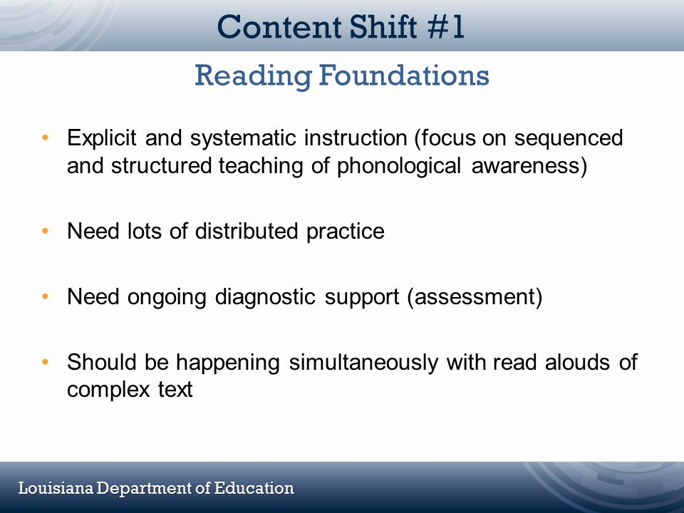 Louisiana Department of Education Content Shift #1 Explicit and systematic instruction (focus on sequenced and structured teaching of phonological awa