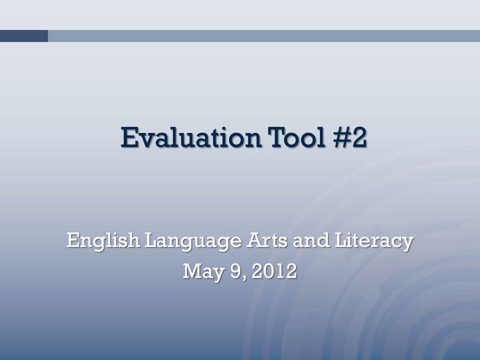 Evaluation Tool #2 English Language Arts and Literacy May 9, 2012