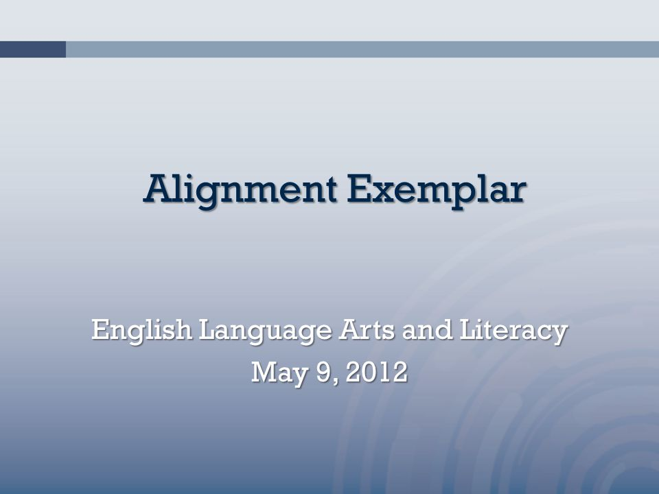 Alignment Exemplar English Language Arts and Literacy May 9, 2012