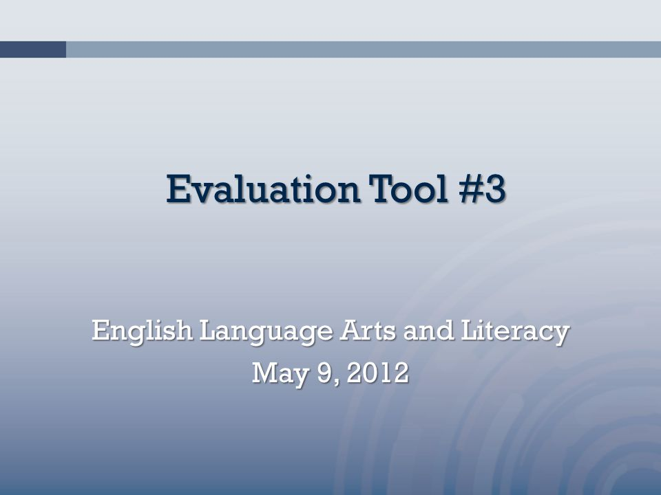 Evaluation Tool #3 English Language Arts and Literacy May 9, 2012