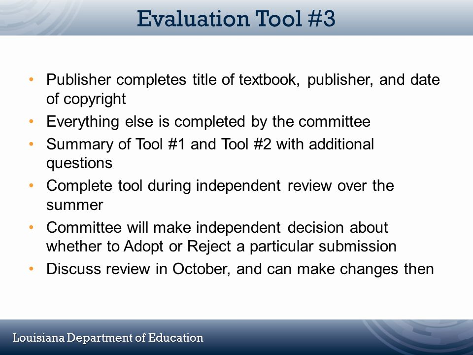 Louisiana Department of Education Evaluation Tool #3 Publisher completes title of textbook, publisher, and date of copyright Everything else is comple