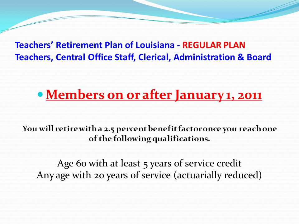 Teachers' Retirement Plan of Louisiana - REGULAR PLAN Teachers, Central Office Staff, Clerical, Administration & Board Members on or after January 1,