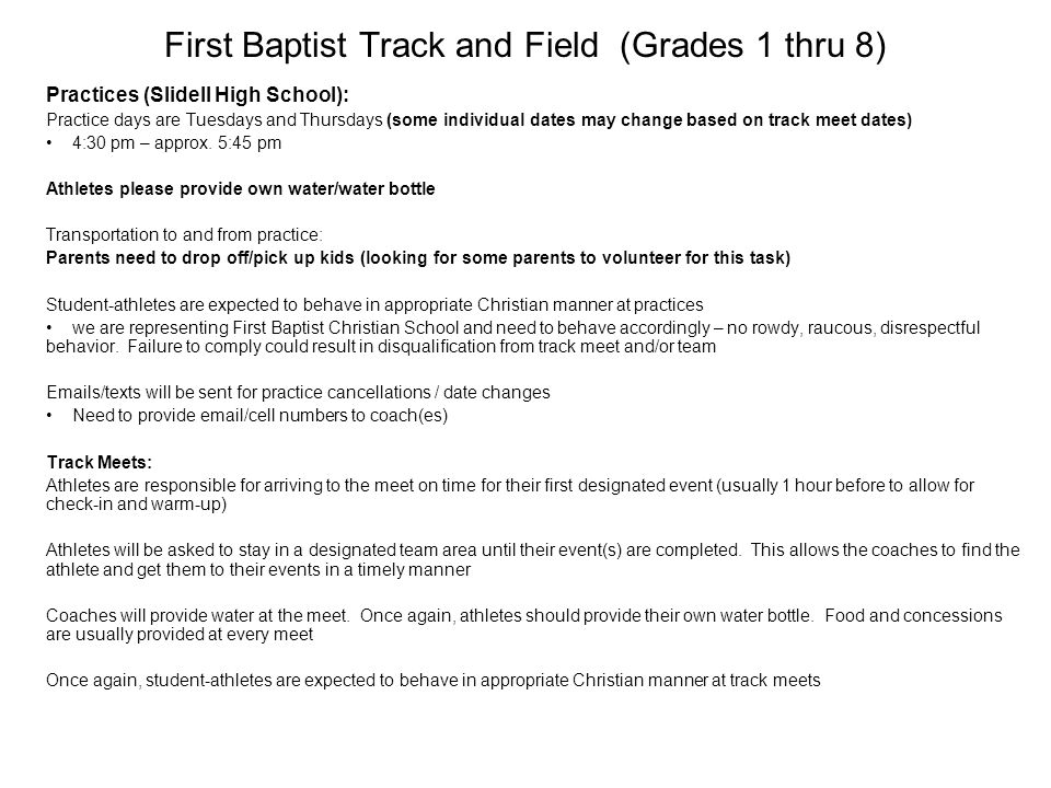 First Baptist Track and Field (Grades 1 thru 8) Practices (Slidell High School): Practice days are Tuesdays and Thursdays (some individual dates may change based on track meet dates) 4:30 pm – approx.