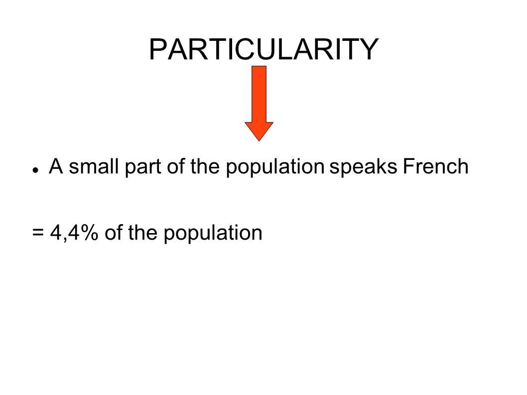 PARTICULARITY A small part of the population speaks French = 4,4% of the population