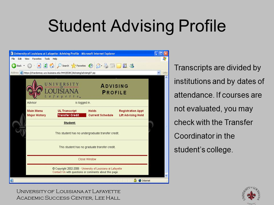 University of Louisiana at Lafayette Academic Success Center, Lee Hall Student Advising Profile Transcripts are divided by institutions and by dates of attendance.