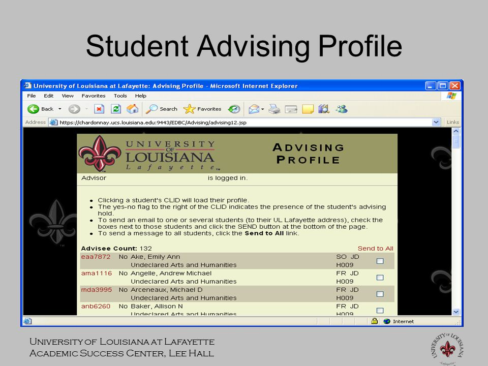 University of Louisiana at Lafayette Academic Success Center, Lee Hall Student Advising Profile Anyone using an advisor's CLID and password will have access to the advisor's email and, in the near future, personal information Including their pay stub.