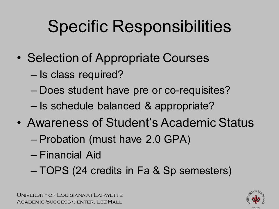 University of Louisiana at Lafayette Academic Success Center, Lee Hall Specific Responsibilities Selection of Appropriate Courses –Is class required.