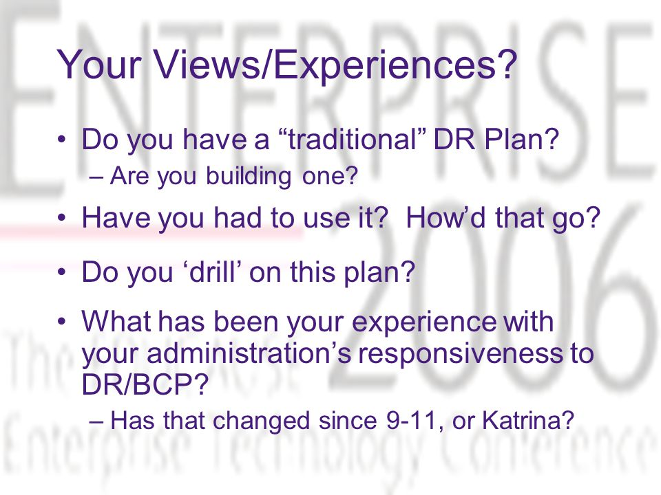 """Your Views/Experiences? Do you have a """"traditional"""" DR Plan? –Are you building one? Have you had to use it? How'd that go? Do you 'drill' on this plan"""
