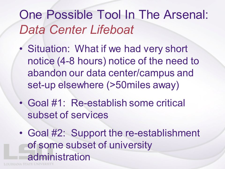 One Possible Tool In The Arsenal: Data Center Lifeboat Situation: What if we had very short notice (4-8 hours) notice of the need to abandon our data