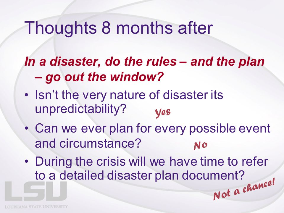 Thoughts 8 months after In a disaster, do the rules – and the plan – go out the window? Isn't the very nature of disaster its unpredictability? Can we