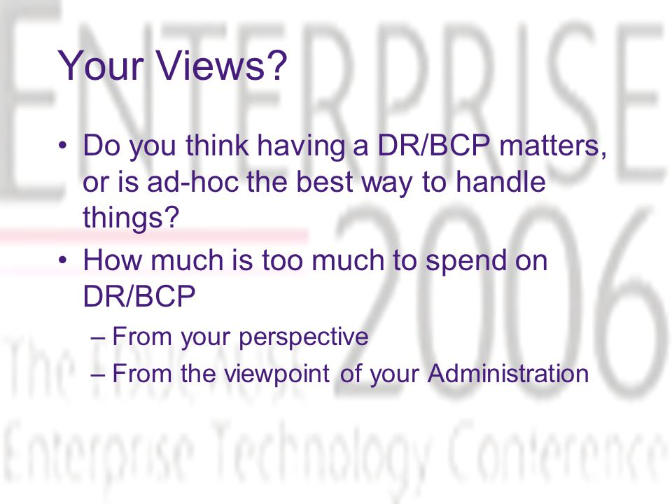Your Views? Do you think having a DR/BCP matters, or is ad-hoc the best way to handle things? How much is too much to spend on DR/BCP –From your persp