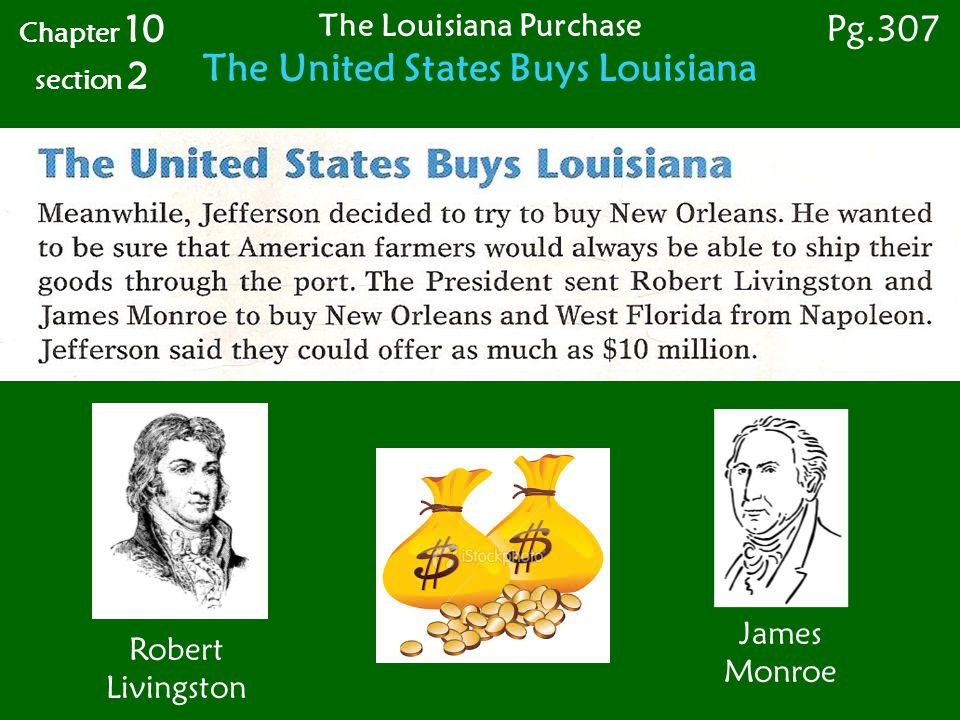 Chapter 10 section 2 The Louisiana Purchase The United States Buys Louisiana Pg.307 James Monroe Robert Livingston