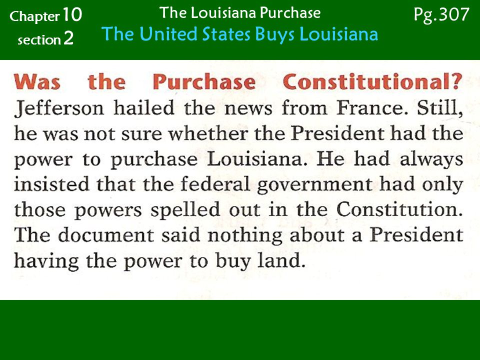 Chapter 10 section 2 The Louisiana Purchase The United States Buys Louisiana Pg.307