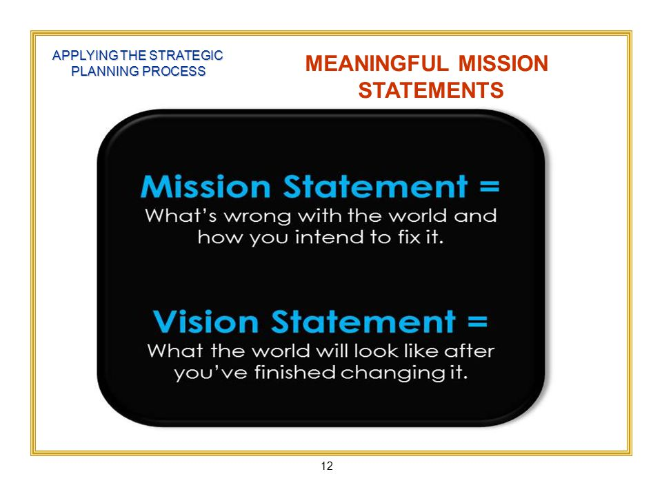 12 APPLYING THE STRATEGIC PLANNING PROCESS MEANINGFUL MISSION STATEMENTS