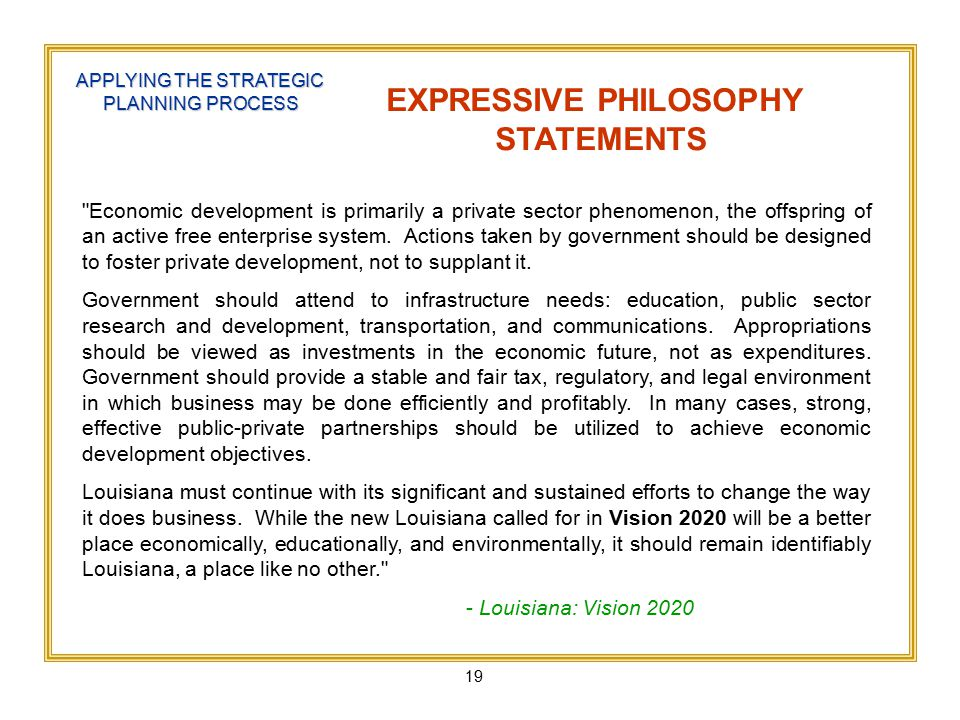 19 APPLYING THE STRATEGIC PLANNING PROCESS EXPRESSIVE PHILOSOPHY STATEMENTS Economic development is primarily a private sector phenomenon, the offspring of an active free enterprise system.