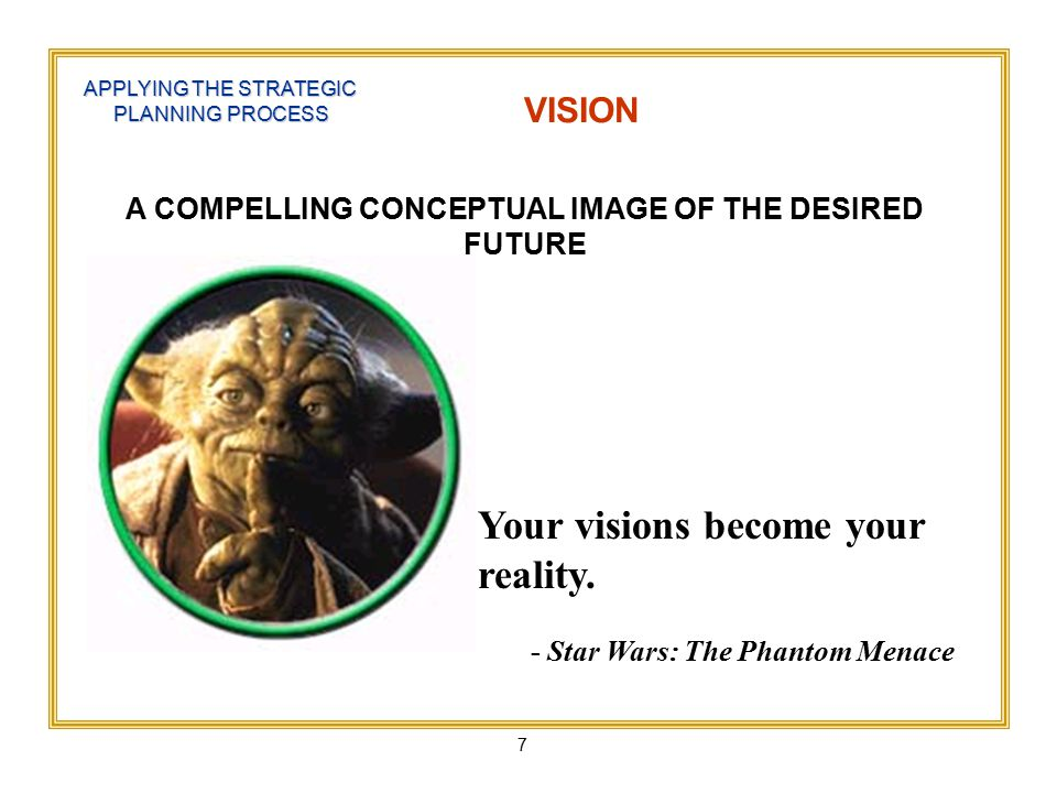 7 Your visions become your reality.