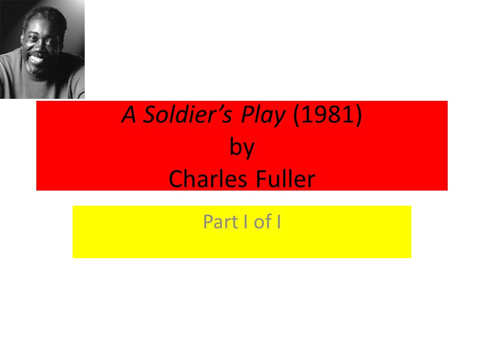 A Soldier's Play (1981) by Charles Fuller Part I of I