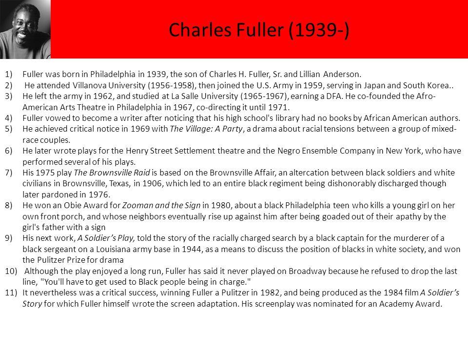 Charles Fuller (1939-) 1)Fuller was born in Philadelphia in 1939, the son of Charles H.