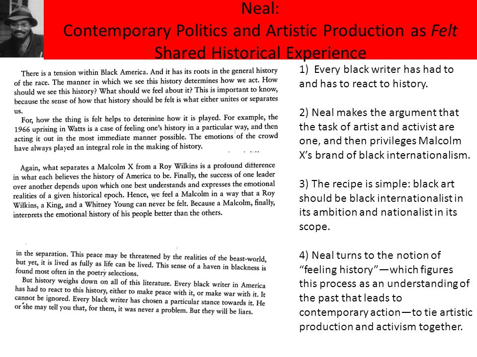 Neal: Contemporary Politics and Artistic Production as Felt Shared Historical Experience 1) Every black writer has had to and has to react to history.