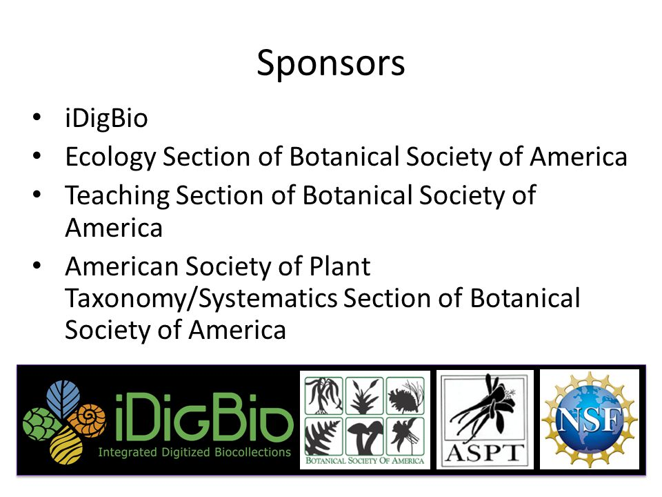 Sponsors iDigBio Ecology Section of Botanical Society of America Teaching Section of Botanical Society of America American Society of Plant Taxonomy/Systematics Section of Botanical Society of America