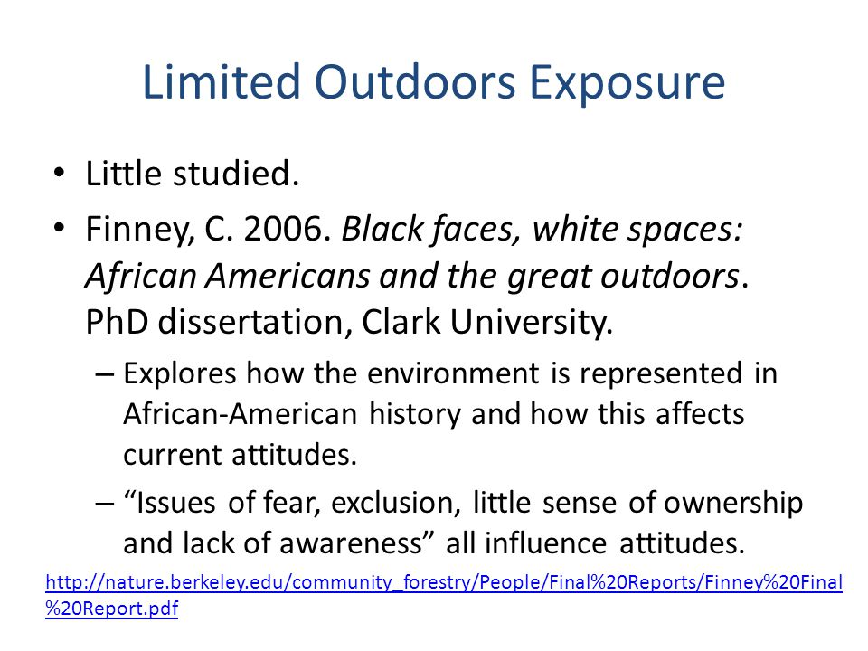 Limited Outdoors Exposure Little studied. Finney, C. 2006. Black faces, white spaces: African Americans and the great outdoors. PhD dissertation, Clar