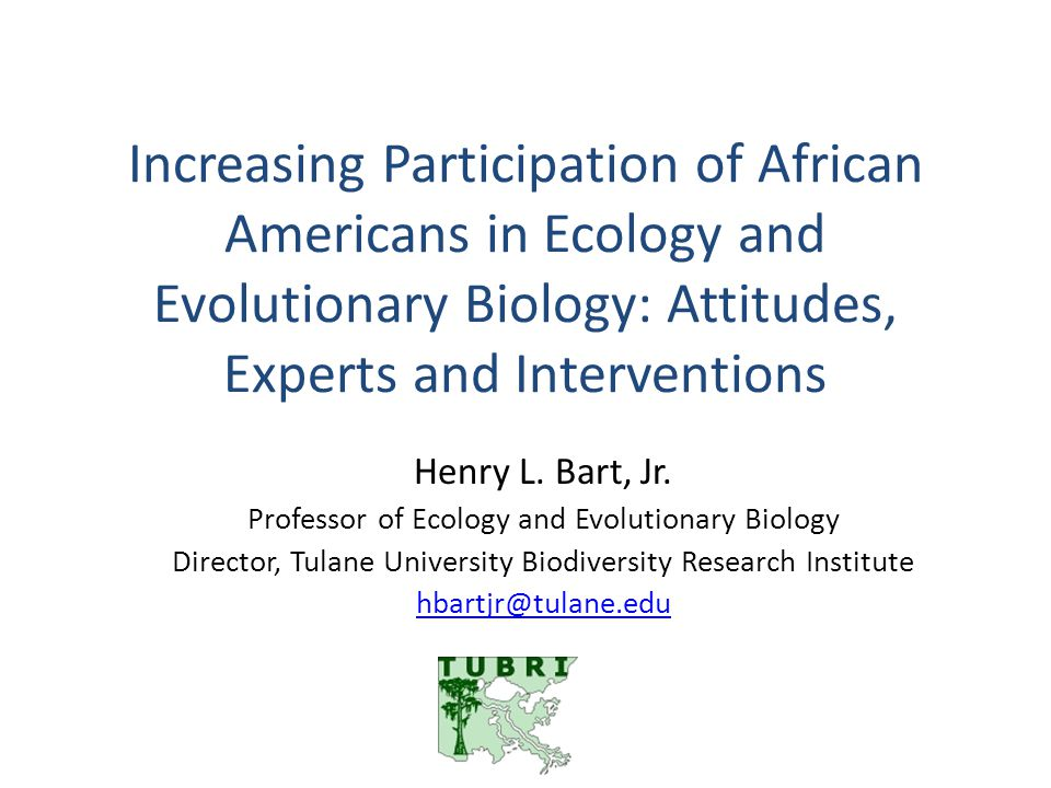 Increasing Participation of African Americans in Ecology and Evolutionary Biology: Attitudes, Experts and Interventions Henry L.