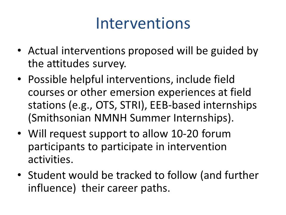 Interventions Actual interventions proposed will be guided by the attitudes survey. Possible helpful interventions, include field courses or other eme
