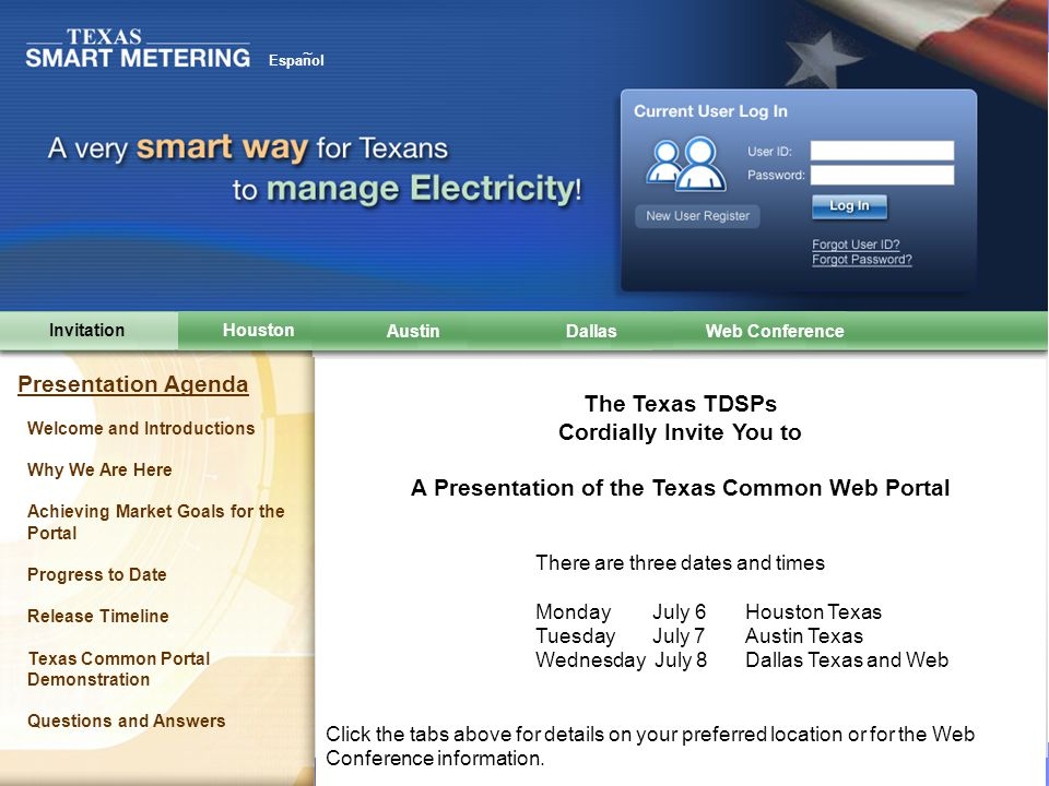 Texas Common AMS Web Portal and Data Repository © Copyright IBM Corporation 2009 Espanol ~ The Texas TDSPs Cordially Invite You to A Presentation of the Texas Common Web Portal There are three dates and times Monday July 6 Houston Texas Tuesday July 7 Austin Texas Wednesday July 8Dallas Texas and Web Click the tabs above for details on your preferred location or for the Web Conference information.