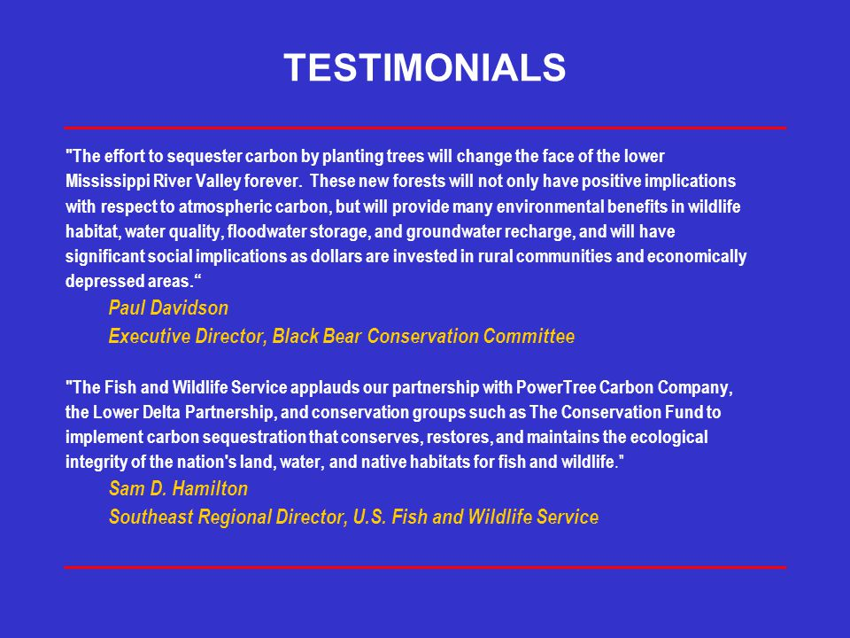 TESTIMONIALS The effort to sequester carbon by planting trees will change the face of the lower Mississippi River Valley forever.