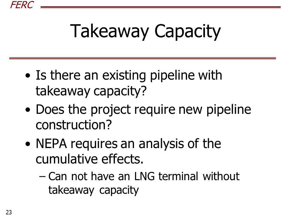 FERC 23 Takeaway Capacity Is there an existing pipeline with takeaway capacity.