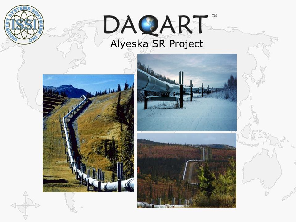 The Right Information to the Right People at The Right Time ISSI Industry Systems Software, Inc Alyeska SR Project