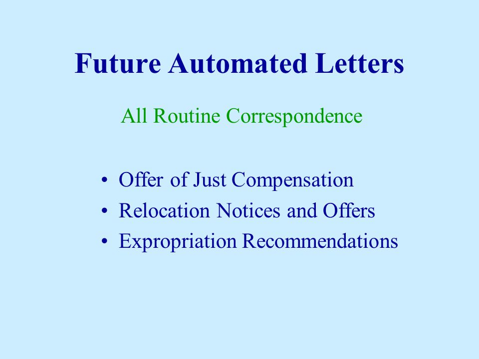 Future Automated Letters Offer of Just Compensation Relocation Notices and Offers Expropriation Recommendations All Routine Correspondence