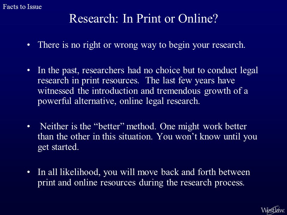 Research: In Print or Online. There is no right or wrong way to begin your research.