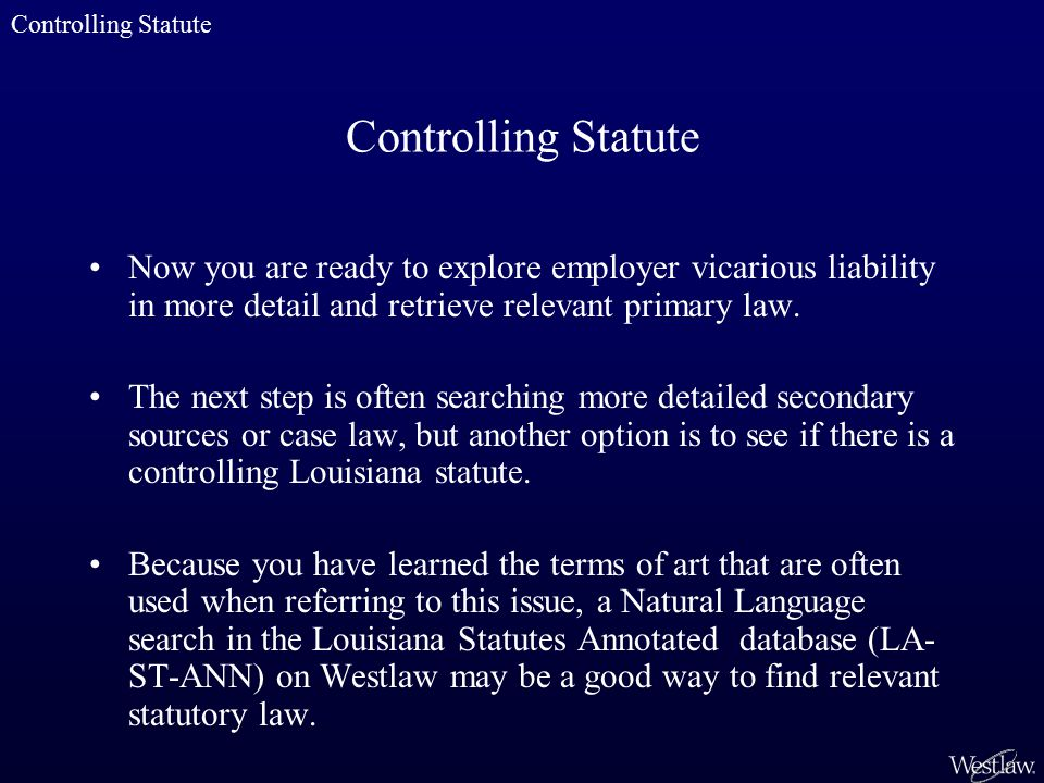 Controlling Statute Now you are ready to explore employer vicarious liability in more detail and retrieve relevant primary law.