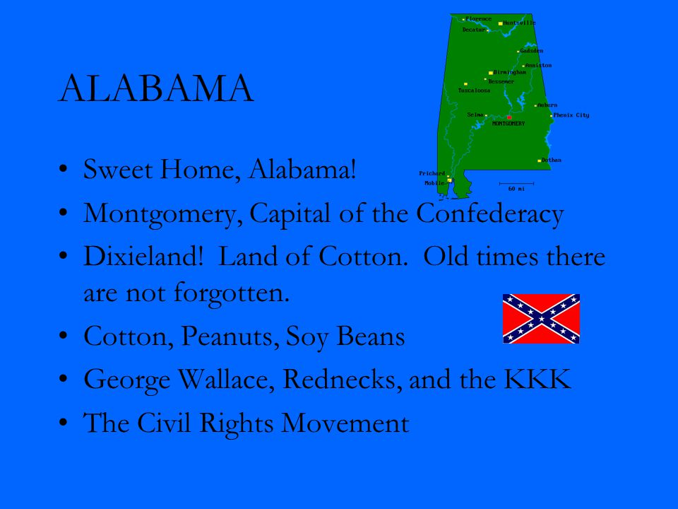 ALABAMA Sweet Home, Alabama. Montgomery, Capital of the Confederacy Dixieland.