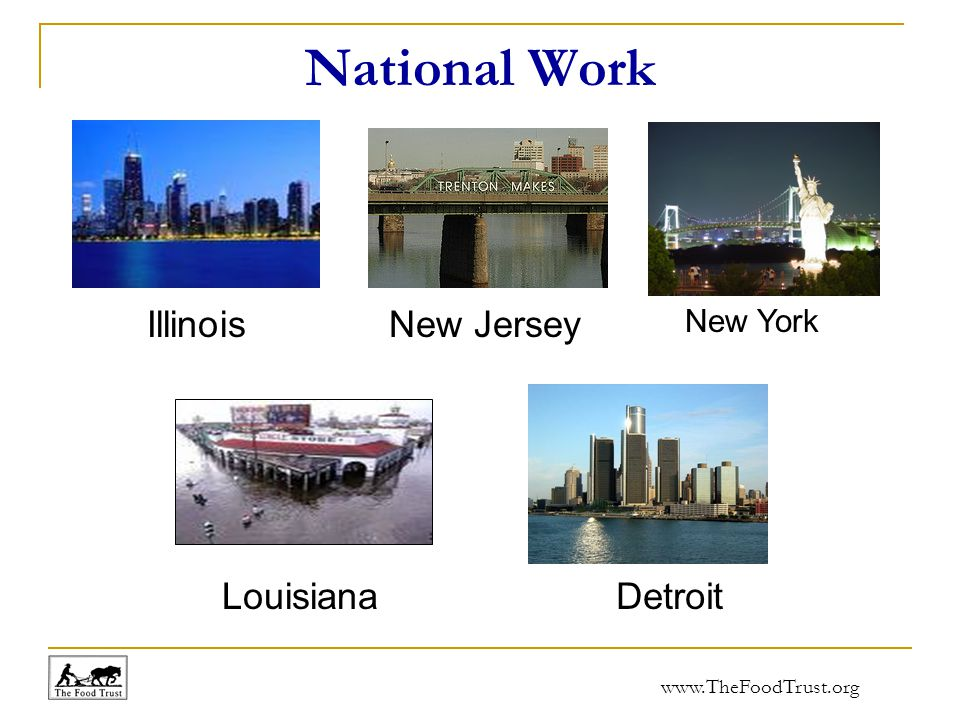 www.TheFoodTrust.org National Work Illinois Louisiana New Jersey New York Detroit