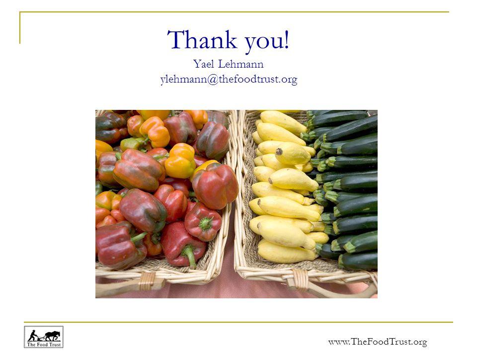 www.TheFoodTrust.org Thank you! Yael Lehmann ylehmann@thefoodtrust.org
