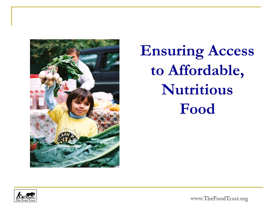 www.TheFoodTrust.org Ensuring Access to Affordable, Nutritious Food